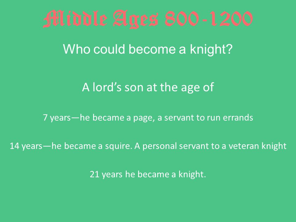 Middle Ages 800-1200 Who could become a knight