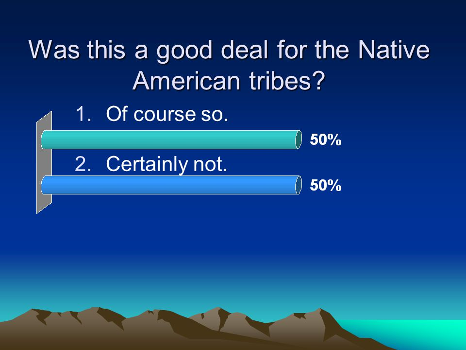 Was this a good deal for the Native American tribes