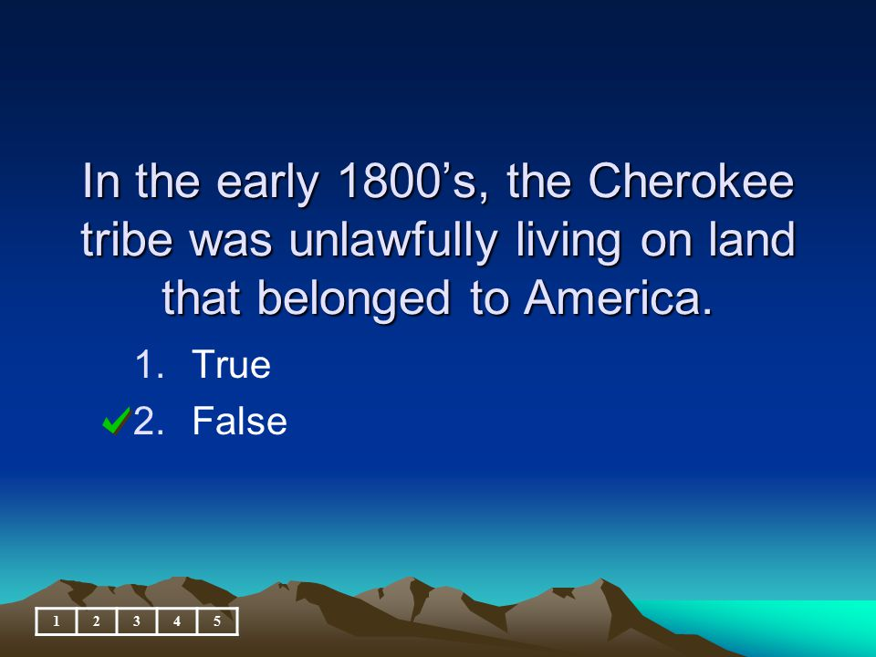 In the early 1800's, the Cherokee tribe was unlawfully living on land that belonged to America.