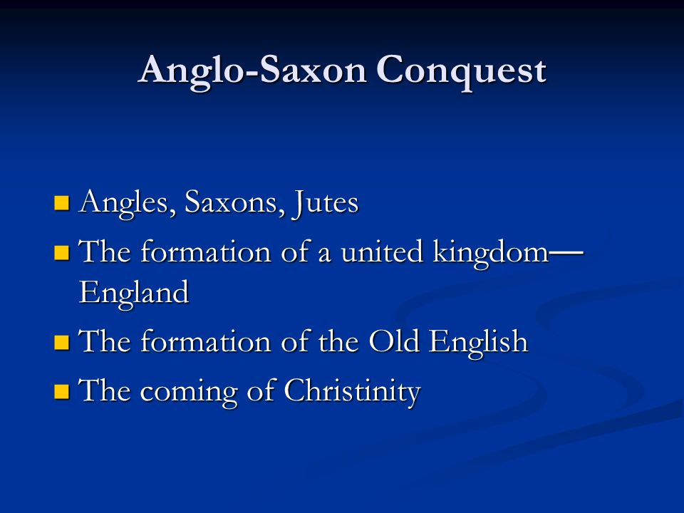 Anglo-Saxon Conquest Angles, Saxons, Jutes