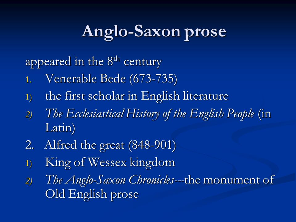 Anglo-Saxon prose appeared in the 8th century Venerable Bede (673-735)