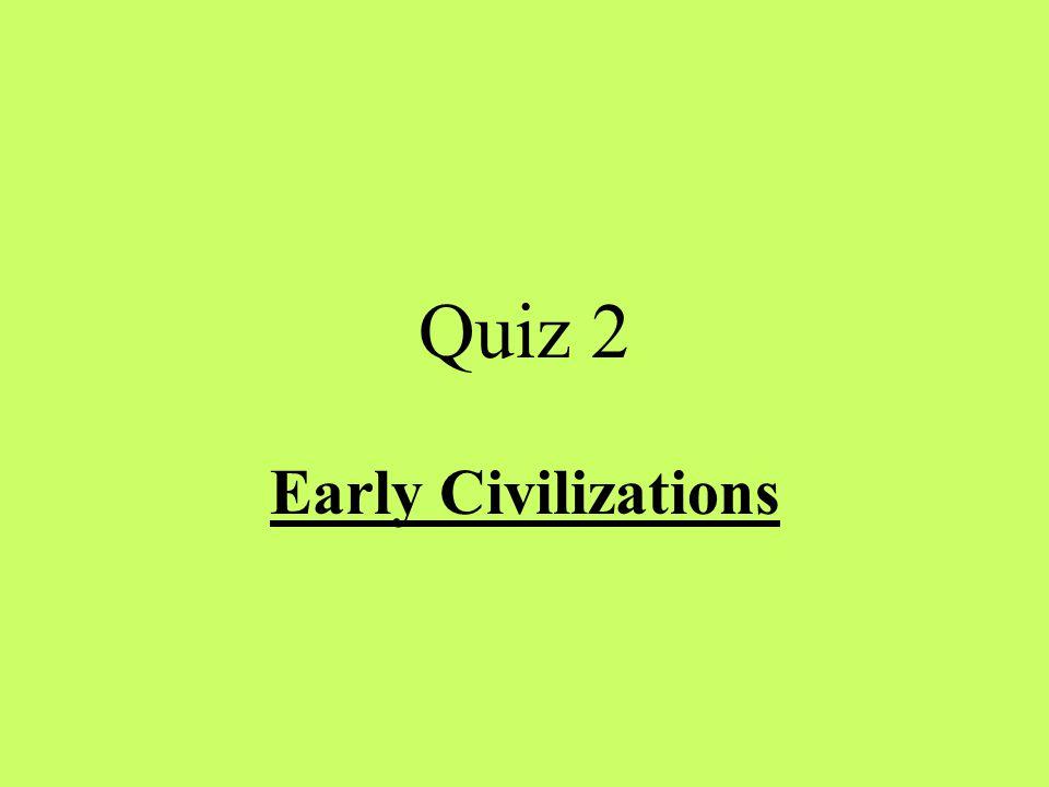 Quiz 2 Early Civilizations