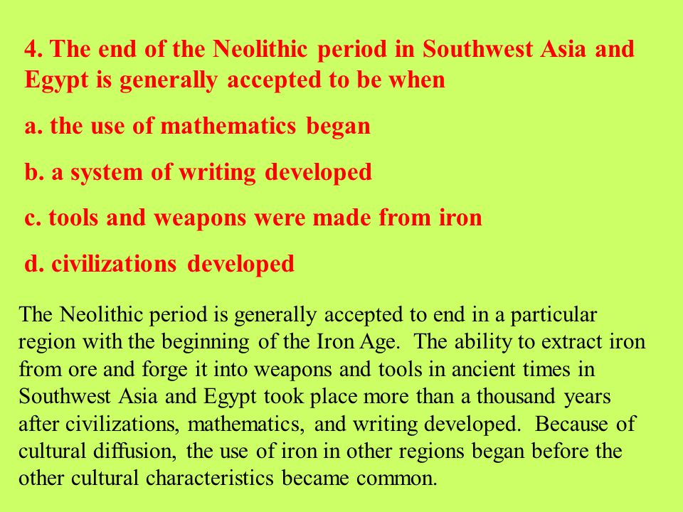 a. the use of mathematics began b. a system of writing developed