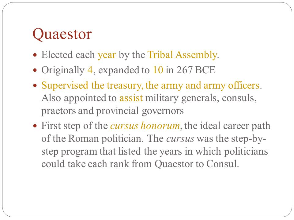 Quaestor Elected each year by the Tribal Assembly.