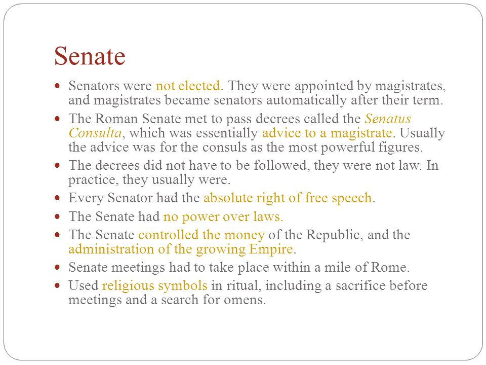 Senate Senators were not elected. They were appointed by magistrates, and magistrates became senators automatically after their term.