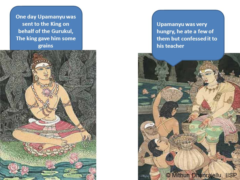 One day Upamanyu was sent to the King on behalf of the Gurukul, The king gave him some grains