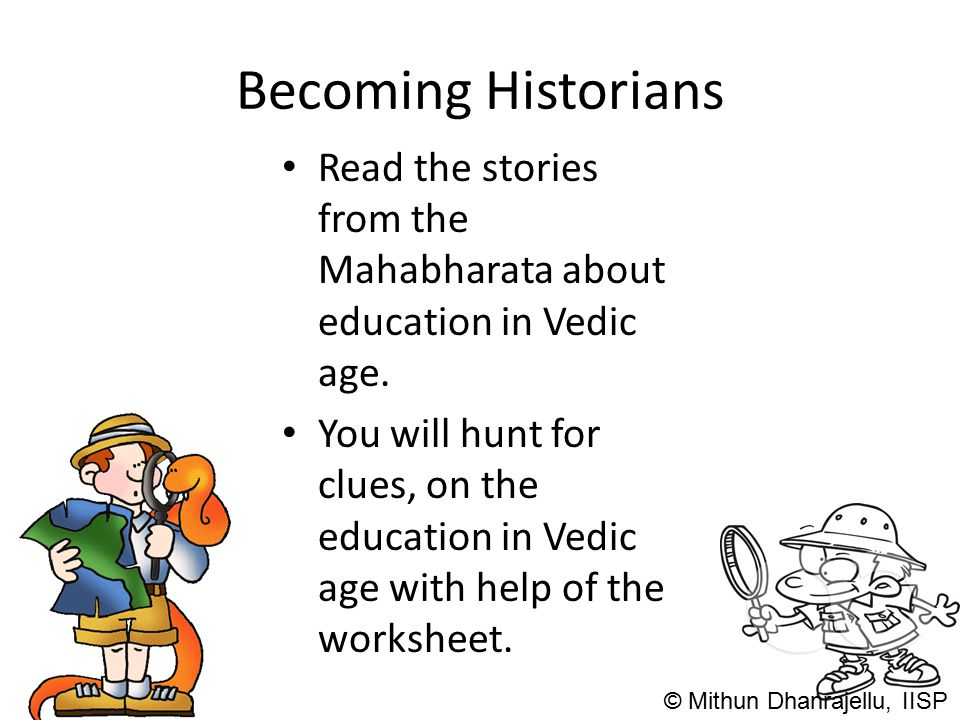 Becoming Historians Read the stories from the Mahabharata about education in Vedic age.