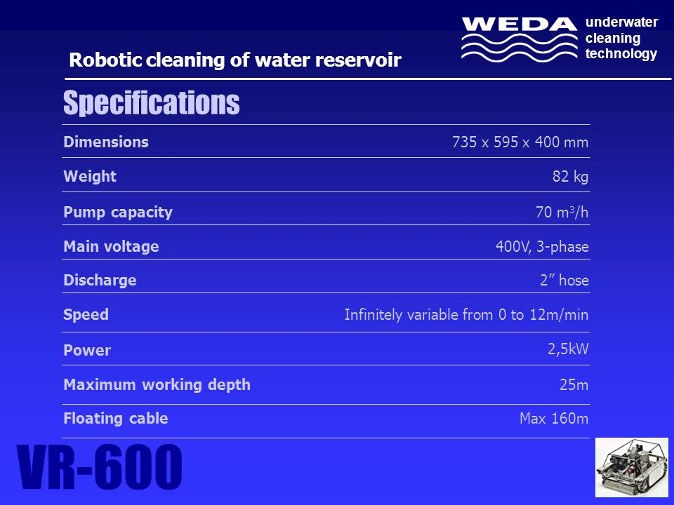 VR-600 Specifications Robotic cleaning of water reservoir Dimensions