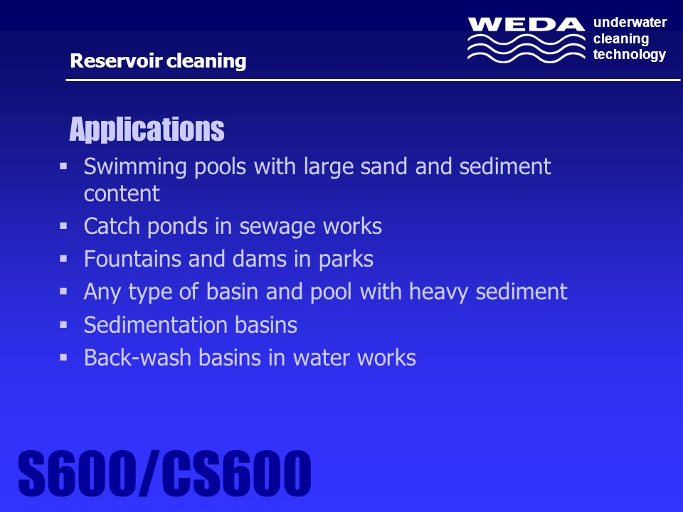 Reservoir cleaning Applications. Swimming pools with large sand and sediment content. Catch ponds in sewage works.