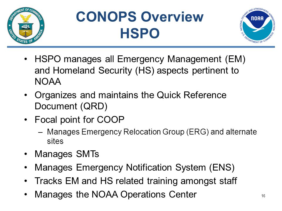 CONOPS Overview HSPO HSPO manages all Emergency Management (EM) and Homeland Security (HS) aspects pertinent to NOAA.