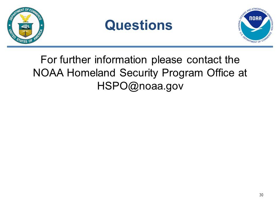 Questions For further information please contact the NOAA Homeland Security Program Office at HSPO@noaa.gov.