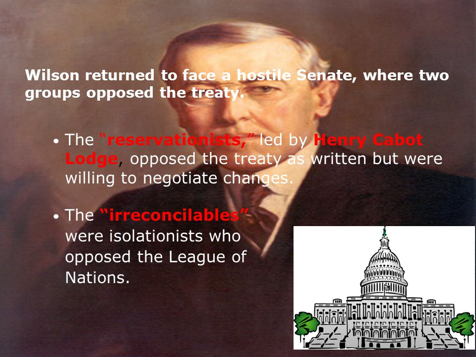 Wilson returned to face a hostile Senate, where two groups opposed the treaty.