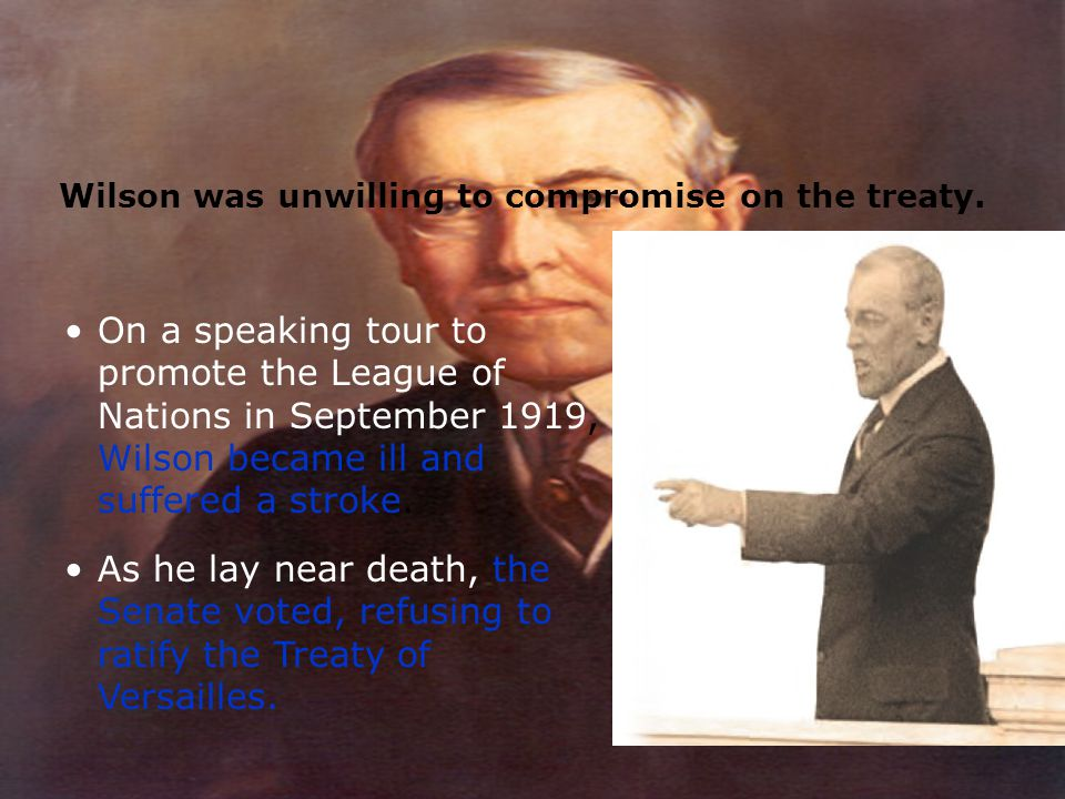 Wilson was unwilling to compromise on the treaty.