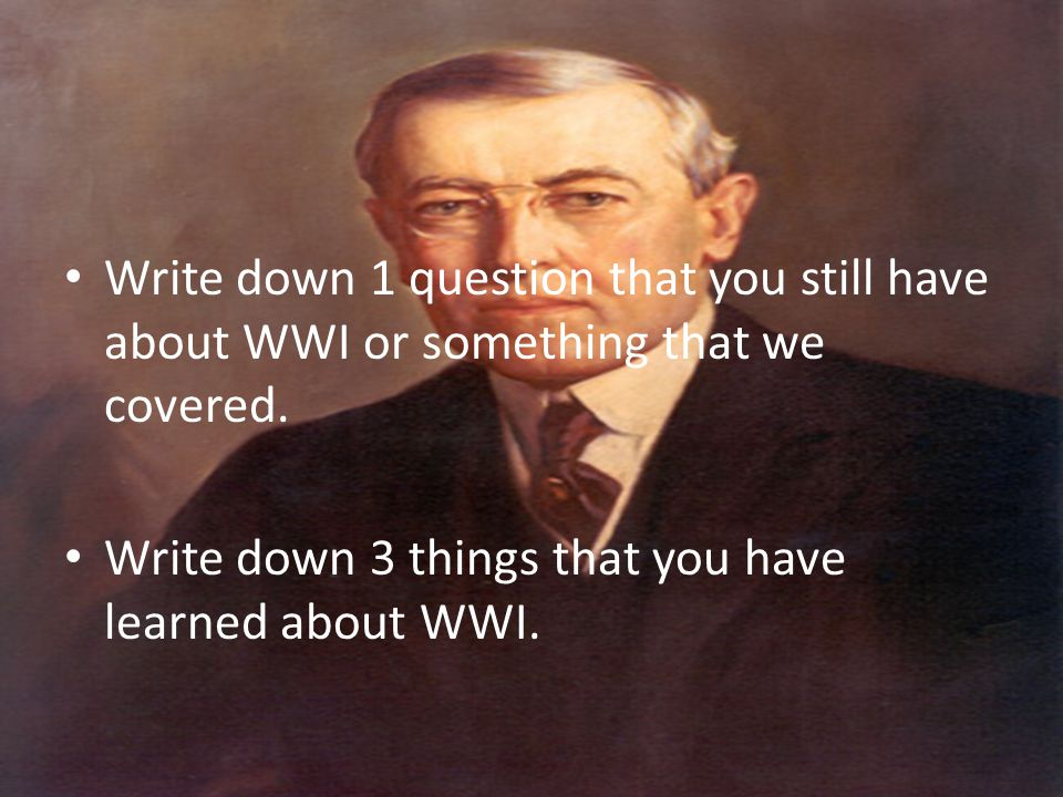 Write down 1 question that you still have about WWI or something that we covered.