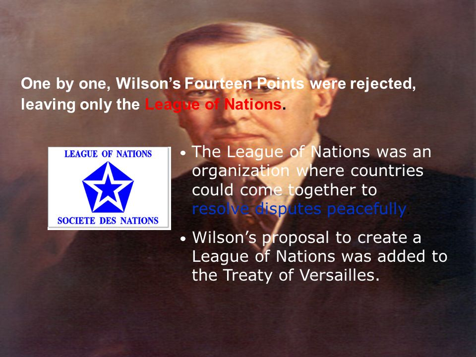 One by one, Wilson's Fourteen Points were rejected, leaving only the League of Nations.