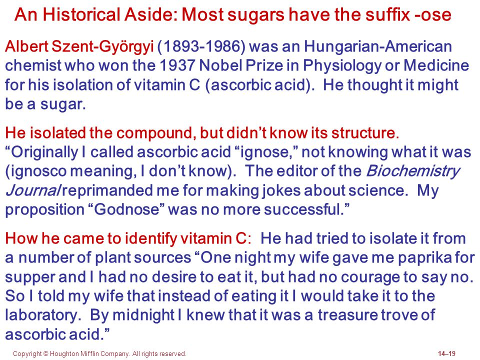 An Historical Aside: Most sugars have the suffix -ose