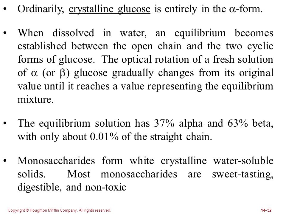 Ordinarily, crystalline glucose is entirely in the a-form.