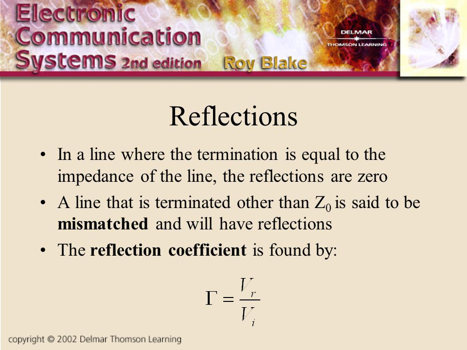 Reflections In a line where the termination is equal to the impedance of the line, the reflections are zero.