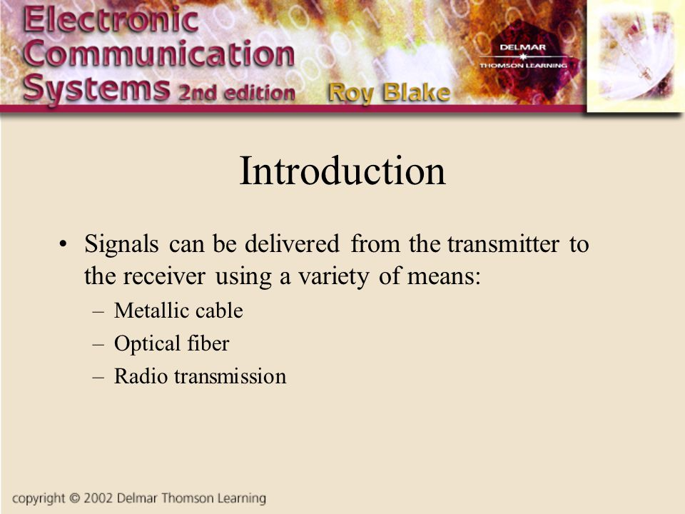 Introduction Signals can be delivered from the transmitter to the receiver using a variety of means: