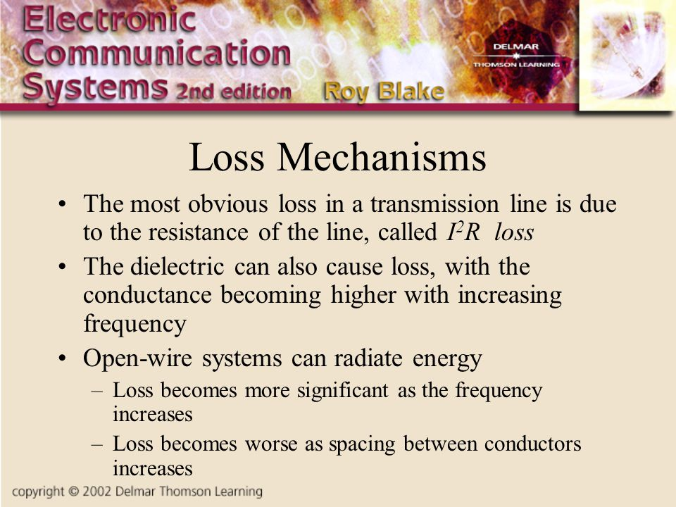 Loss Mechanisms The most obvious loss in a transmission line is due to the resistance of the line, called I2R loss.