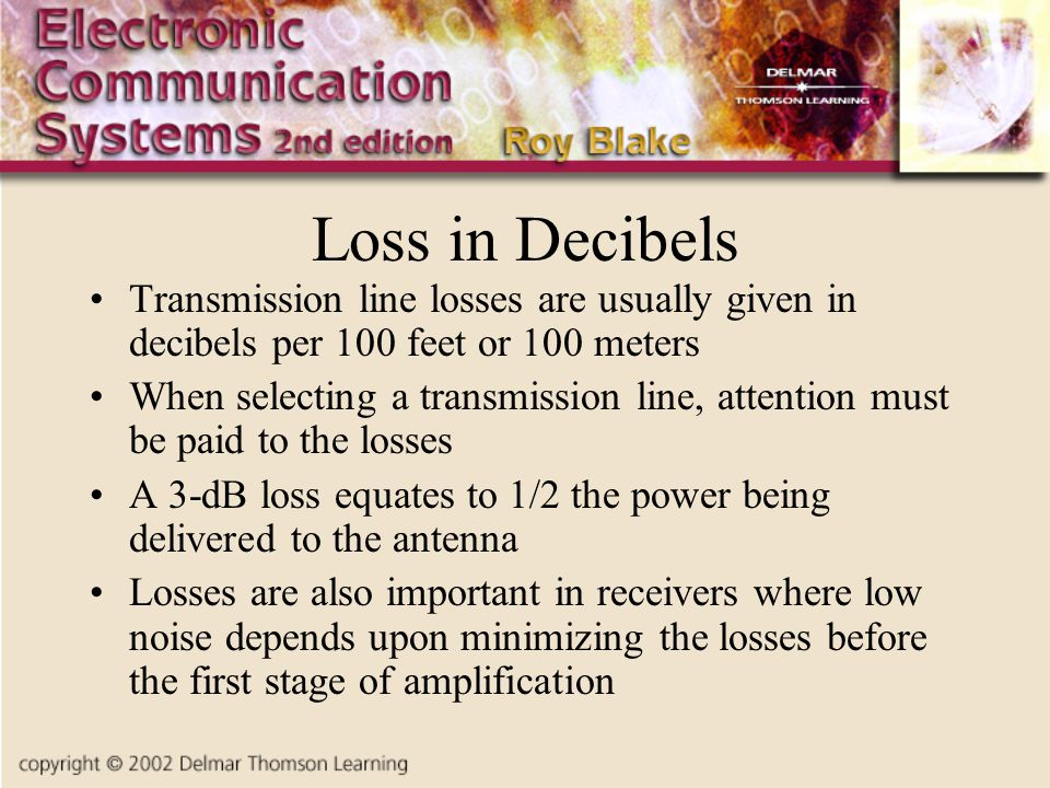 Loss in Decibels Transmission line losses are usually given in decibels per 100 feet or 100 meters.