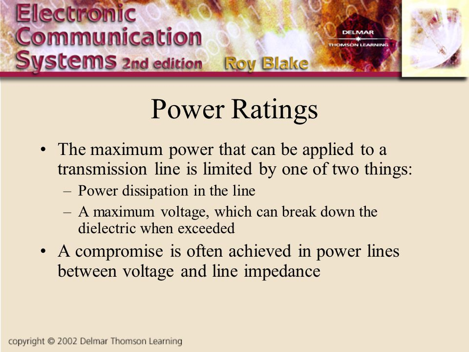 Power Ratings The maximum power that can be applied to a transmission line is limited by one of two things: