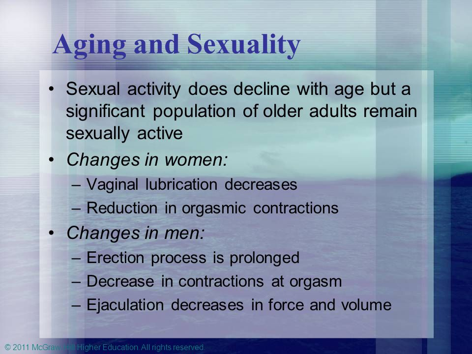Aging and Sexuality Sexual activity does decline with age but a significant population of older adults remain sexually active.