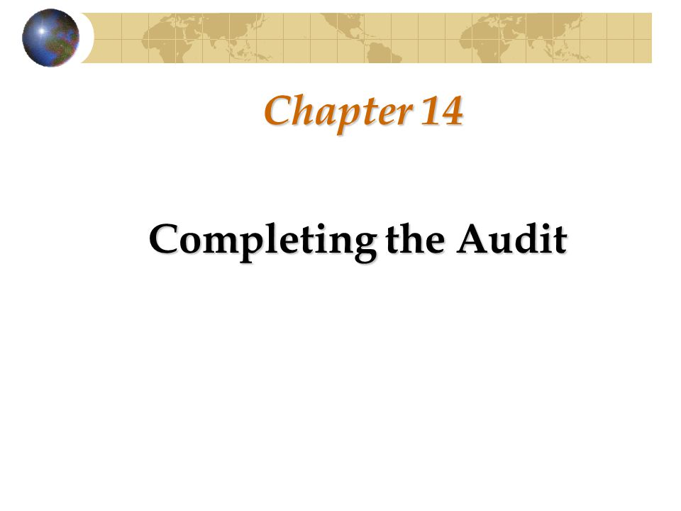 Chapter 14 Completing the Audit