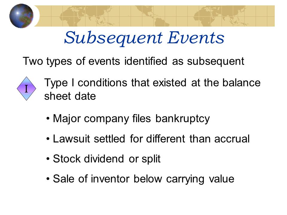 Subsequent Events Two types of events identified as subsequent