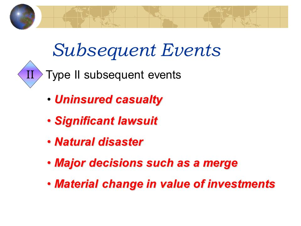 Subsequent Events II Type II subsequent events Uninsured casualty