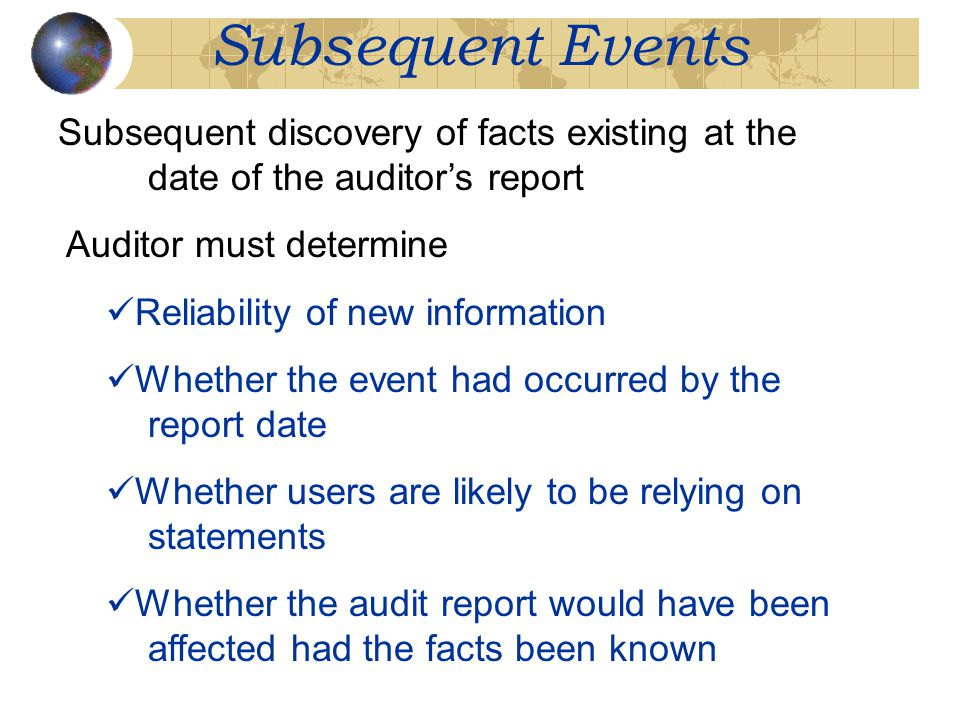 Subsequent Events Subsequent discovery of facts existing at the date of the auditor's report. Auditor must determine.