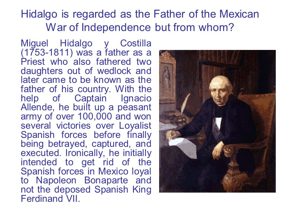 Hidalgo is regarded as the Father of the Mexican War of Independence but from whom