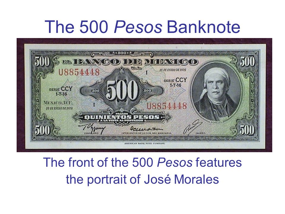 The 500 Pesos Banknote The front of the 500 Pesos features