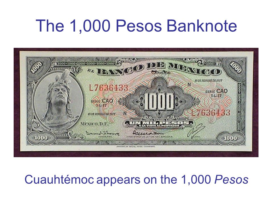 Cuauhtémoc appears on the 1,000 Pesos