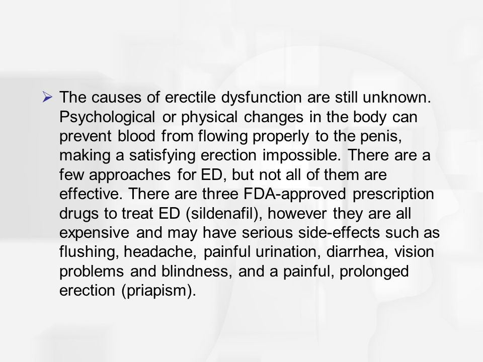 The causes of erectile dysfunction are still unknown