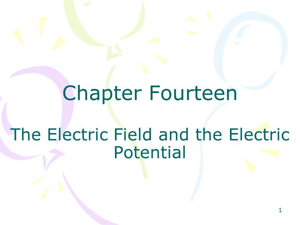 Chapter Fourteen The Electric Field and the Electric Potential