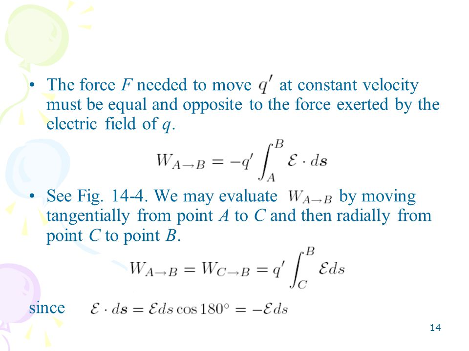 The force F needed to move 0 at constant velocity must be equal and opposite to the force exerted by the electric field of q.