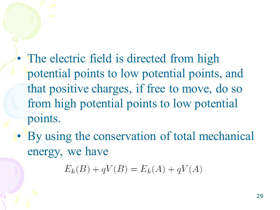 The electric field is directed from high potential points to low potential points, and that positive charges, if free to move, do so from high potential points to low potential points.