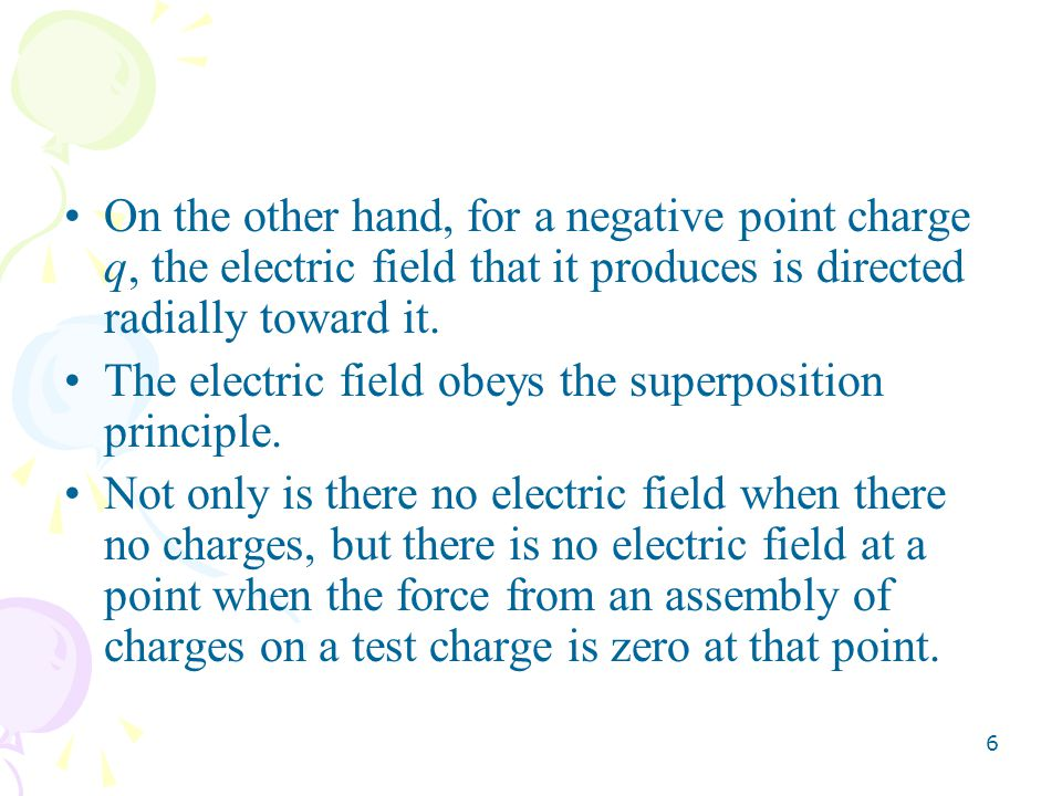 On the other hand, for a negative point charge q, the electric field that it produces is directed radially toward it.