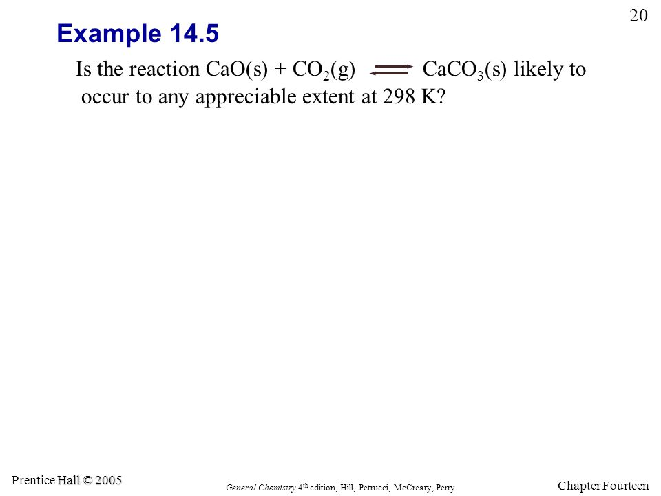Example 14.5 Is the reaction CaO(s) + CO2(g) CaCO3(s) likely to occur to any appreciable extent at 298 K