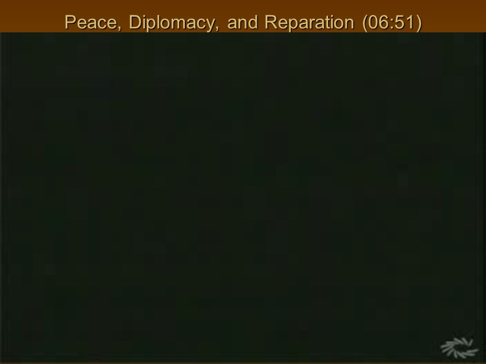 Peace, Diplomacy, and Reparation (06:51)