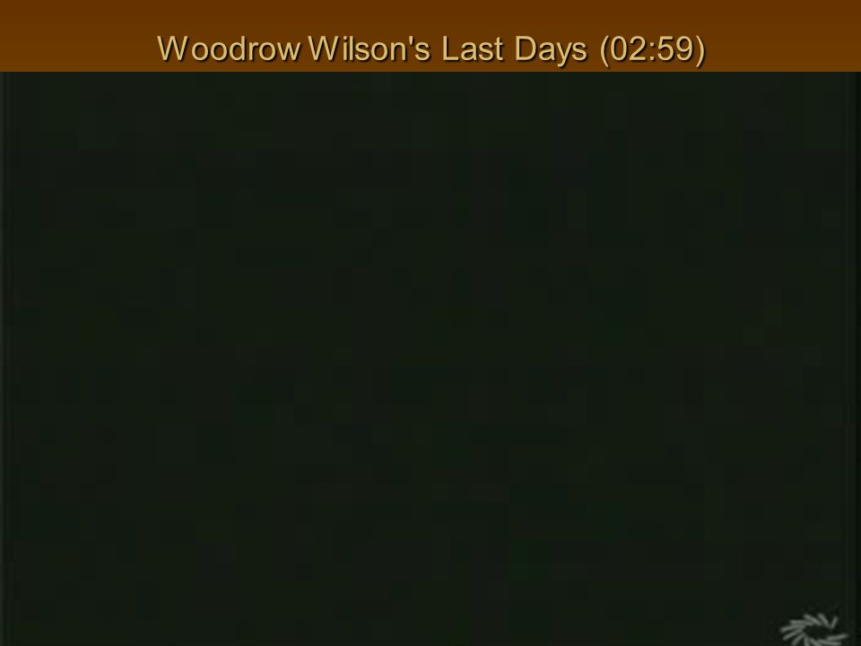 Woodrow Wilson s Last Days (02:59)