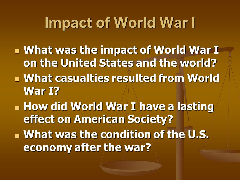 Impact of World War I What was the impact of World War I on the United States and the world What casualties resulted from World War I
