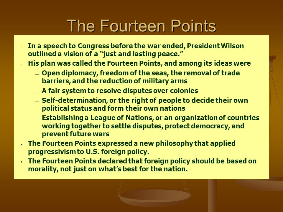 The Fourteen Points In a speech to Congress before the war ended, President Wilson outlined a vision of a just and lasting peace.