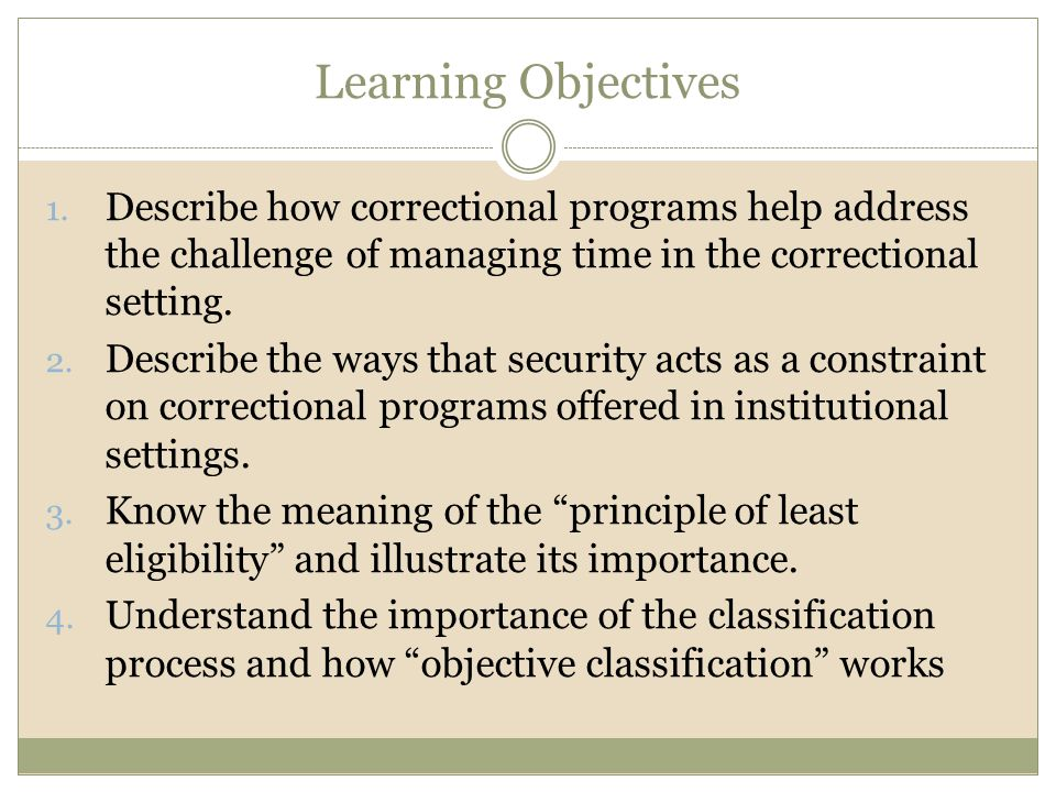 Learning Objectives Describe how correctional programs help address the challenge of managing time in the correctional setting.