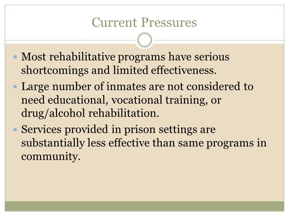 Current Pressures Most rehabilitative programs have serious shortcomings and limited effectiveness.