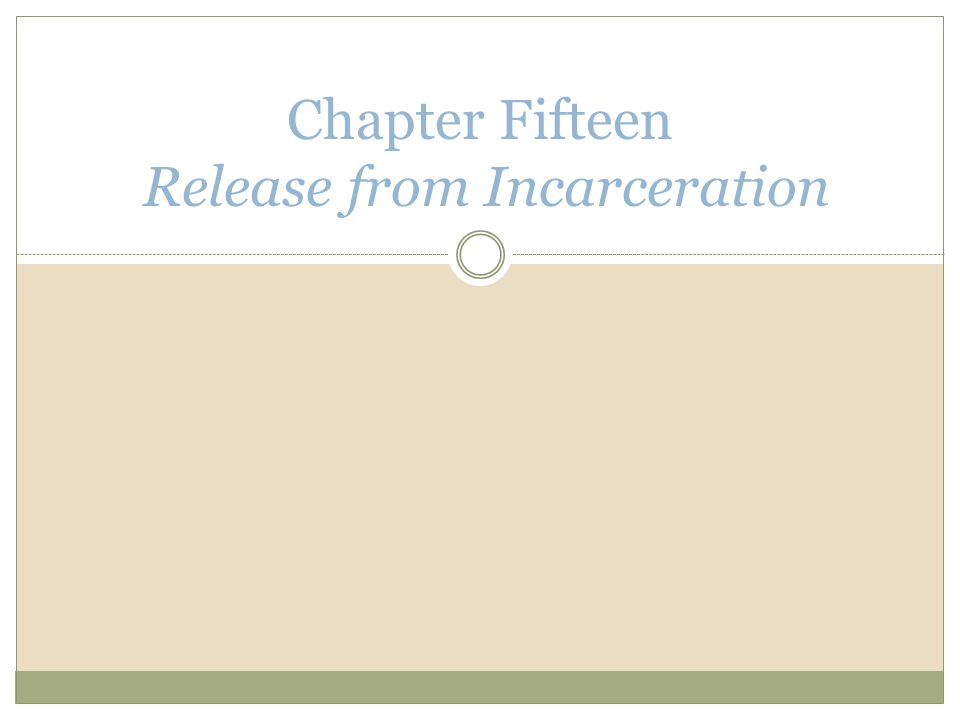 Chapter Fifteen Release from Incarceration