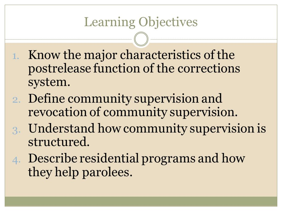 Learning Objectives Know the major characteristics of the postrelease function of the corrections system.