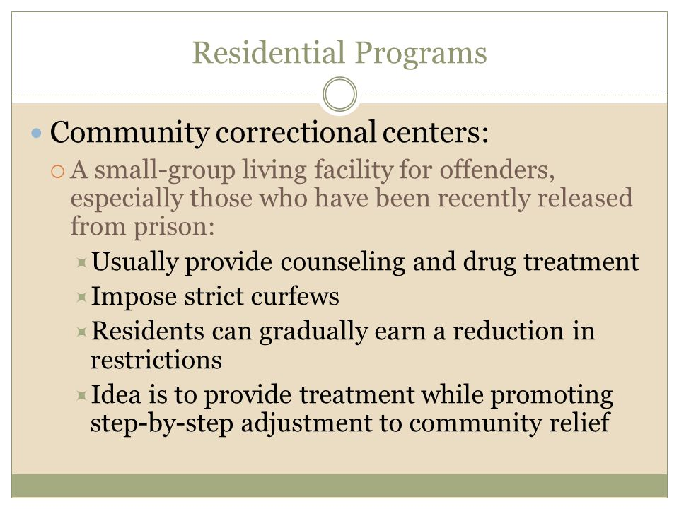 Residential Programs Community correctional centers: