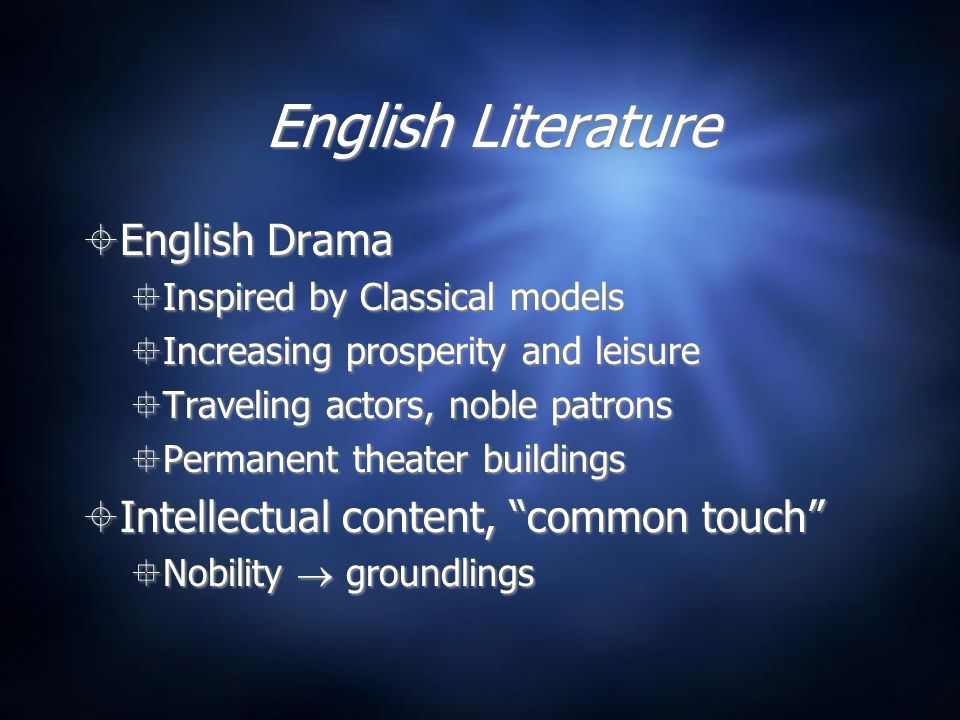English Literature English Drama Intellectual content, common touch